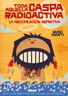 TODA AQUELLA CASPA RADIOACTIVA