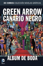 COLECC. NOV. GRAFICAS DC COMICS # 78 - GREEN ARROW/CANARIO NEGRO: ALBUM DE BODA
