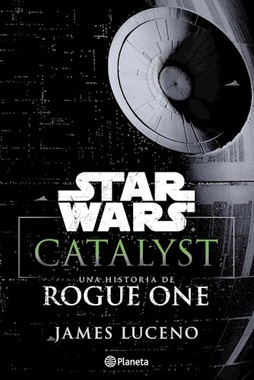 STAR WARS. CATALYST: UNA HISTORIA DE ROGUE ONE