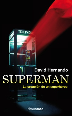 SUPERMAN. LA CREACIÓN DE UN SUPERHEROE