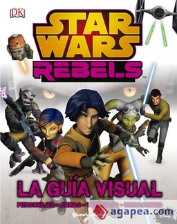 STAR WARS REBELS. LA GUÍA VISUAL