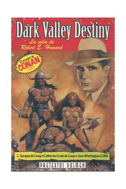 DARK VALLEY DESTINY: LA VIDA DE ROBERT E. HOWARD