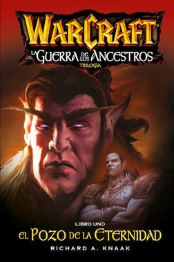 WORLD OF WARCRAFT - LA GUERRA DE LOS ANCESTROS # 01: EL POZO DE LA ETERNIDAD
