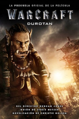 WORLD OF WARCRAFT - DUROTAN: LA PRECUELA OFICIAL DE LA PELICULA